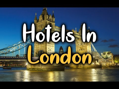 Best Hotels In London - Top 5 Hotels In London, UK