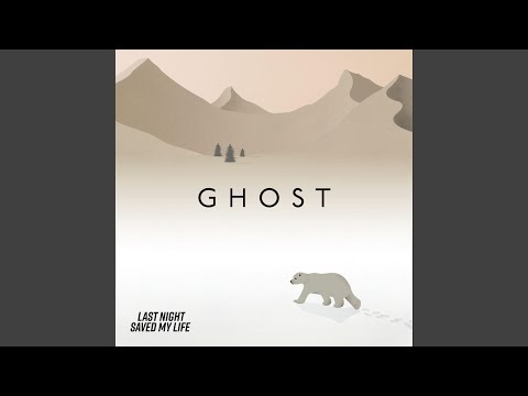 "Last Night Saved My Life - New Song ""Ghost"""