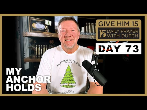 My Anchor Holds | Give Him 15: Daily Prayer with Dutch Day 73 (Jan. 18, '21)