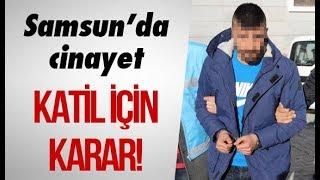 Samsun'da cinayet: Katil için karar!