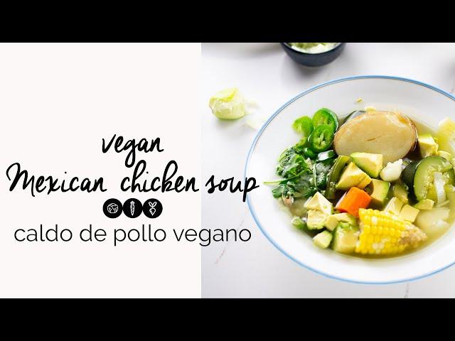 vegan Mexican chicken soup / Caldo de pollo vegano