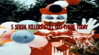5 Serial Killers Still Out There Today!