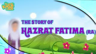 Family Of Prophet Muhammad (SAW) Stories | Hazrat Fatima (RA) | Part 1 | Quran Stories