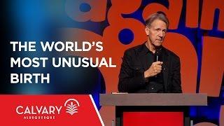The World's Most Unusual Birth - Matthew 1:18-23; Isaiah 7:14 - Skip Heitzig