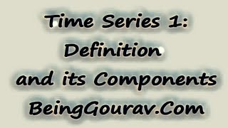 Time Series 1: Definition and its  Components by Gourav Manjrekar