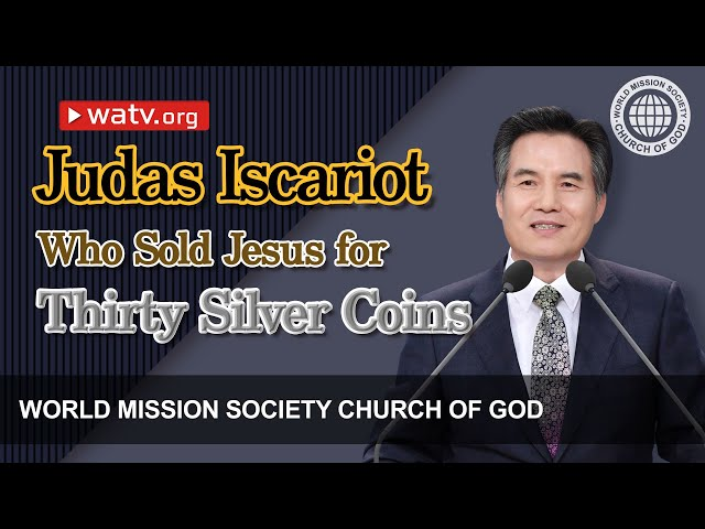 Judas Iscariot Who Sold Jesus for Thirty Silver Coins  | WMSCOG, Church of God