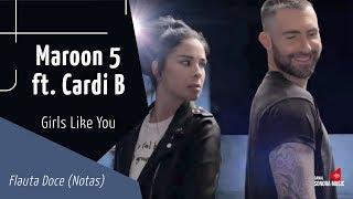 Baixar Maroon 5 - Girls Like You ft. Cardi B - Flauta Doce (Notas)