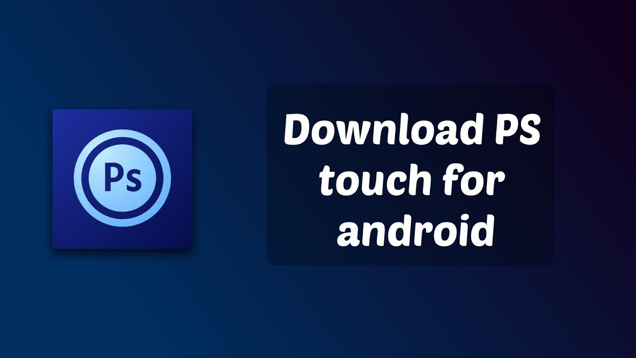 How To Download Ps Touch Apk Photoshop Touch Android Dowload Latest Version Updated Android 9 Youtube