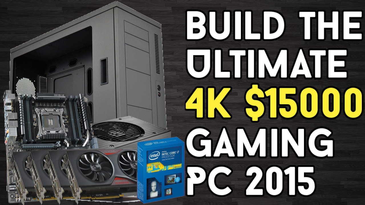 Build The Ultimate 4k 15000 Gaming Pc 2015 Guide 5960x