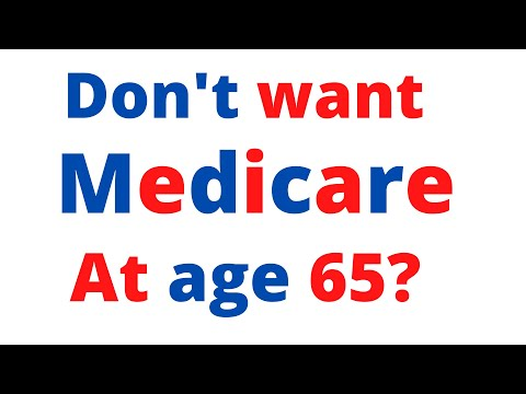 if-you-don't-want-medicare-at-65-years-old