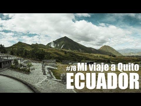 #78 Resumen de mi Viaje a Quito, Ecuador