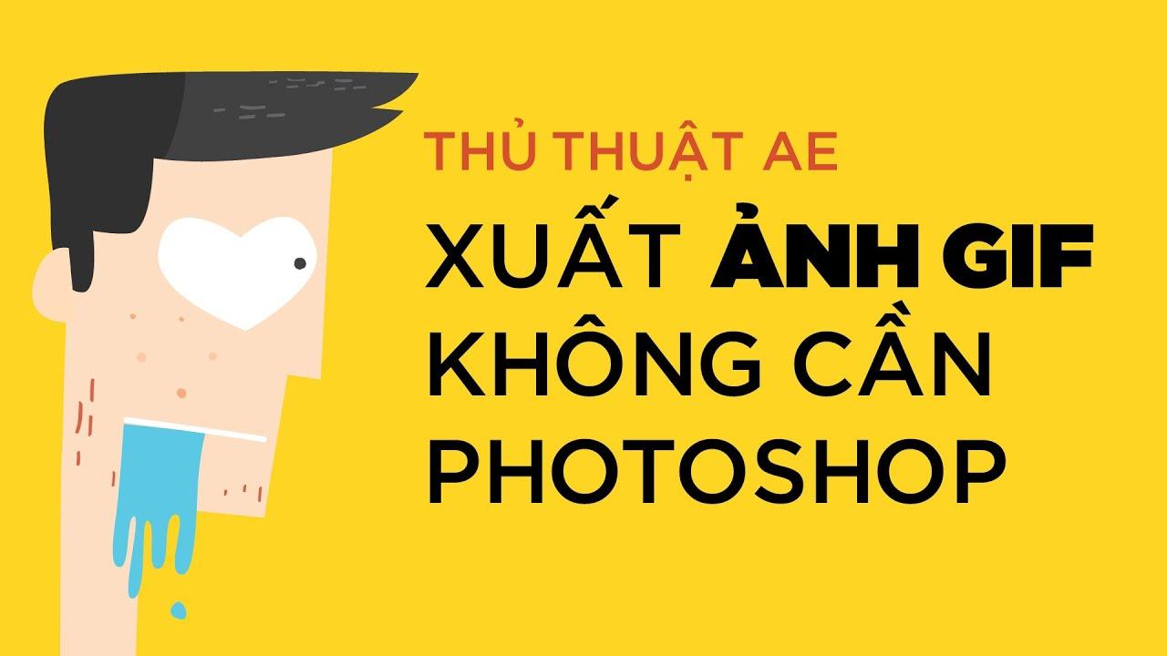 Thủ thuật AE: Xuất ảnh GIF Không cần Photoshop