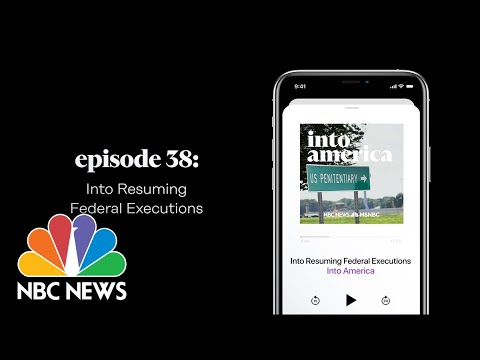 Into Resuming Federal Executions | Into America Podcast – Ep. 38 | NBC News and MSNBC