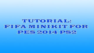 How to create minikit for Pes 2013,14 PS2 By All About PS2
