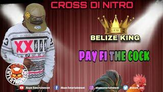 Cross Di Nitro (Belize King) - Pay Fi Di Cock [Air Craft Riddim] June 2020