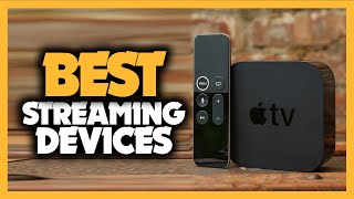 Best Streaming Devices in 2021 - Which One Is The Best For You?