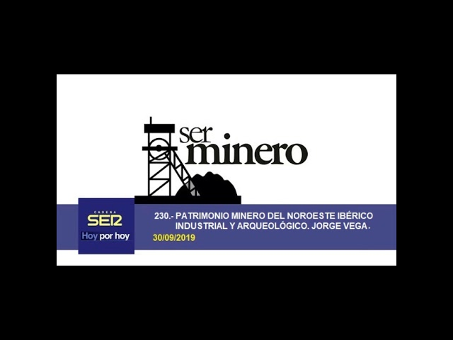 230.- PATRIMONIO MINERO DEL NOROESTE IBÉRICO INDUSTRIAL Y ARQUEOLÓGICO. JORGE VEGA