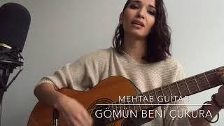 Gömün beni Çukura - Mehtab Guitar (Cover)