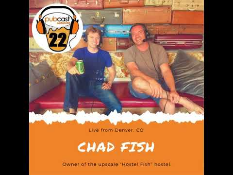Episode 22   Chad Fish   Owner at Hostel Fish   Live from Denver, CO
