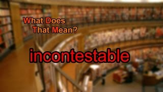What does incontestable mean?