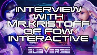 Subverse Interview with Mr. Kristoff, Senior Producer from FOW Interactive.