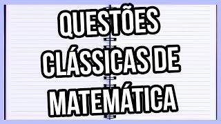 Questões Clássicas de Matemática Resolvidas e Comentadas para Concursos Públicos e provas do ENEM