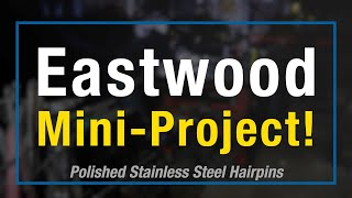 Mini-Project - Polishing & Welding Stainless Steel Hairpins - Eastwood