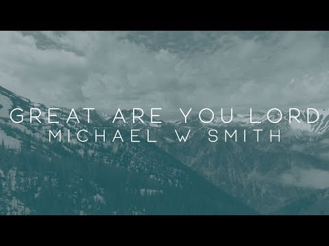 Michael W. Smith - Great Are You Lord ft. Calvin Nowell