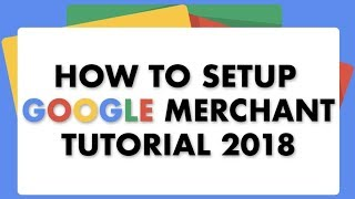how To Setup Google Product Listing Ads (Adwords Shopping Campaign) - Google Merchant Tutorial 2018