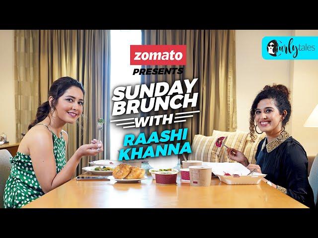 Sunday Brunch With Zomato Ft. Raashi Khanna X Kamiya Jani | Curly Tales