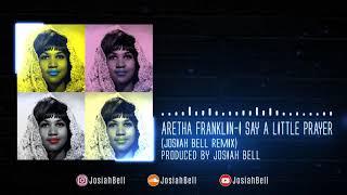 Baixar Aretha Franklin- I Say a Little Prayer (Josiah Bell Remix)
