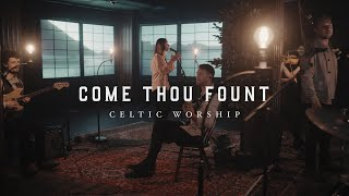 Come Thou Fount (Official Music Video) | Celtic Worship