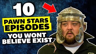 UNBELIEVABLE Pawn Star Episodes | 10 Pawn Stars Episodes You Wont BELIEVE Exist