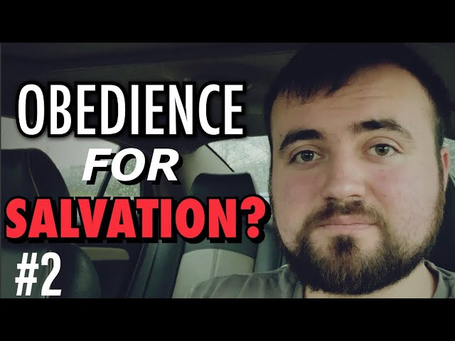 Is Obedience Required for Salvation? Arguments For Truth Series