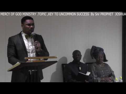 TOPIC : KEY TO UNCOMMON SUCCESS .By Prophet Joshua Agbakwa