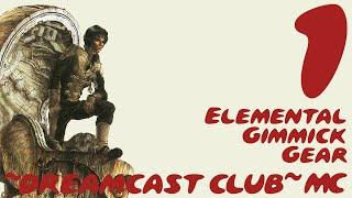 ~Dreamcast Club: Elemental Gimmick Gear~ Pt. 1