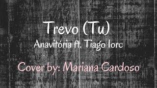 Baixar Trevo (Tu) - Anavitória ft. Tiago Iorc (Cover by Mariana Cardoso)