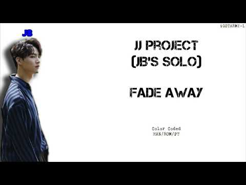 JJ Project (GOT7's JB & Jinyoung) - Fade Away (HAN/ROM/PT-BR) [Color Coded]