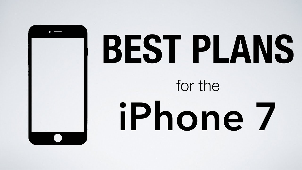 Best Cell Phone Plans For The Iphone 7 And 7 Plus Youtube