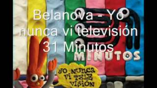 Yo nunca vi televisión - Belanova - 31 Minutos