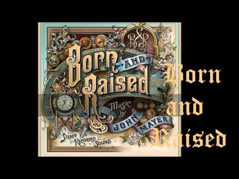 John Mayer - Born and Raised (full song)