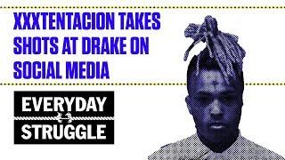 XXXTentacion Takes Shots at Drake on Social Media   Everyday Struggle