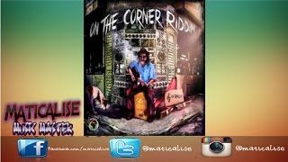 On The Corner Riddim Mix {Ghetto Youths International} @Maticalise