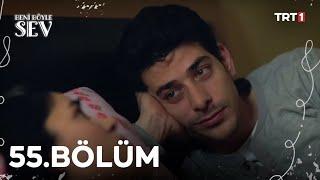 Beni Böyle Sev - 55.Bölüm (HD)
