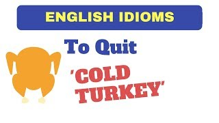 Meaning of 'Cold Turkey' - English Idioms