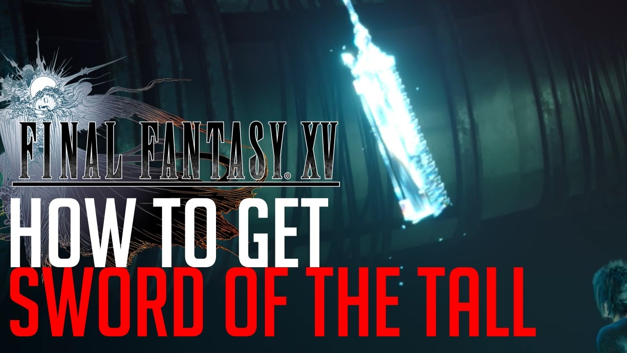 Final Fantasy XV SWORD OF THE TALL LOCATION (OPTIONAL ROYAL ARM)
