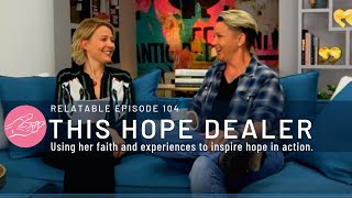 Relatable Episode 104: This Hope Dealer
