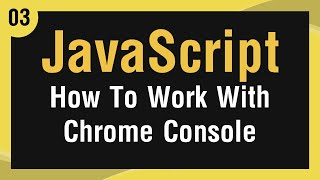 [ Learn JavaScript In Arabic ] #03 - How To Work With Chrome Console