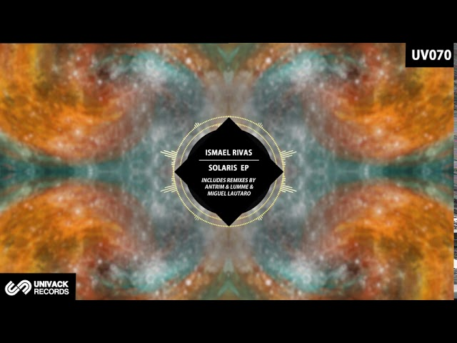 Ismael Rivas Solaris Original Mix Univack records