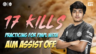 PRACTICING FOR PMPL WITH AIM ASSIST OFF || 17 KILLS IN SCRIMS || PUBG MOBILE